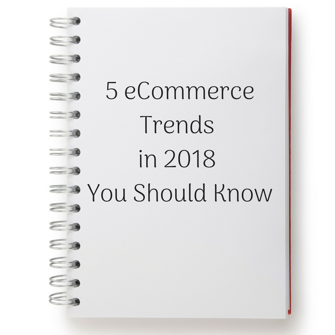 5 eCommerce Trends in 2018 You Should Know