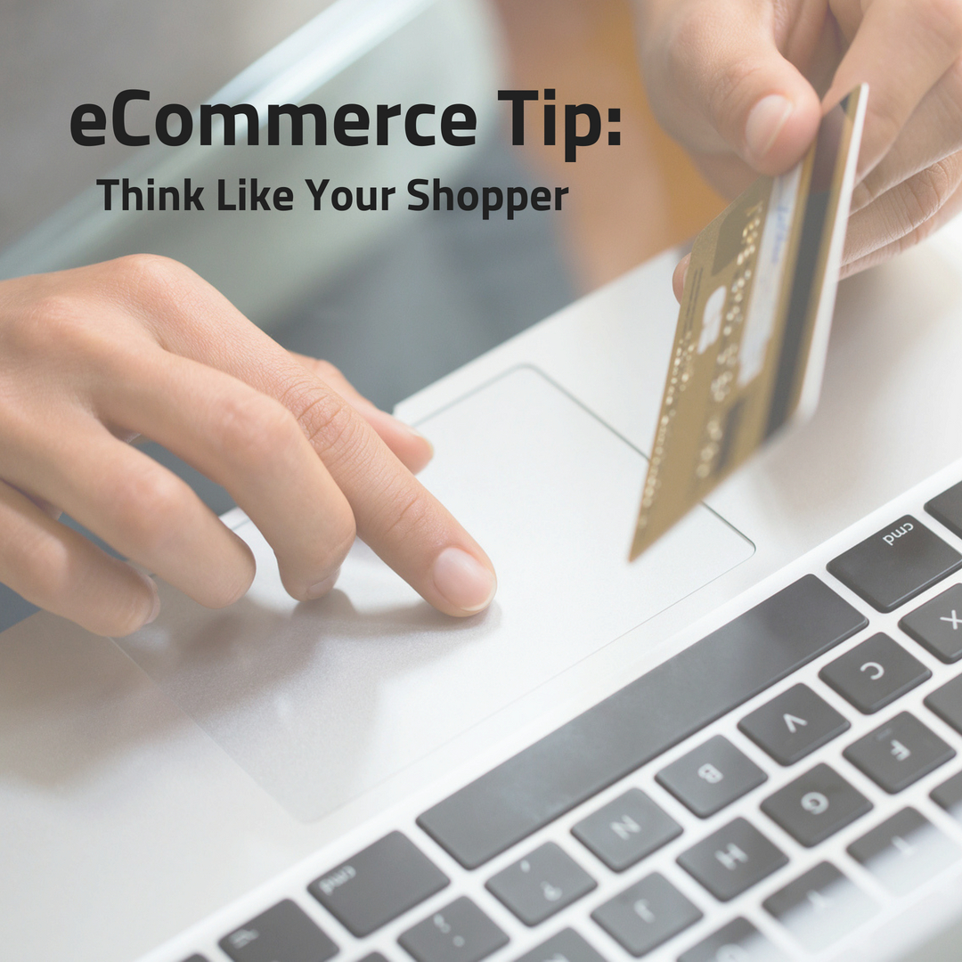 eCommerce Tip: Think Like Your Shopper
